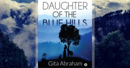 Daughter of the Blue Hills by Gita Abraham is that kick of nostalgia we badly need