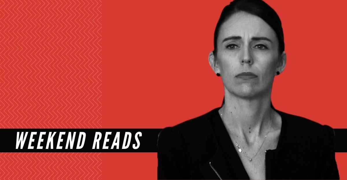 Weekend Reads: Jacinda Ardern's biggest challenge is yet to come, and more