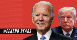 Weekend Reads: Who's better for Asia - Biden or Trump?