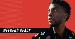 Weekend Reads: The profound heroism of Chadwick Boseman, and more
