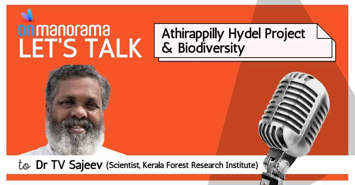 Let's Talk Podcast: Dr T V Sajeev explains Athirappilly hydel power project and biodiversity