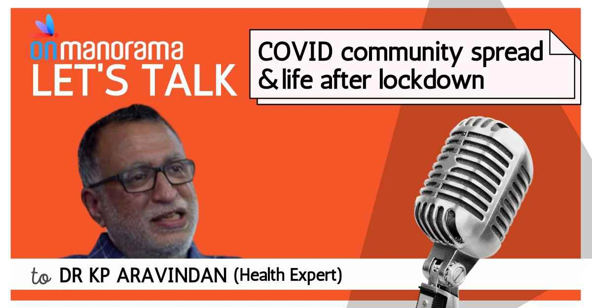Let's Talk Podcast: Dr K P Aravindan on Covid community spread & post-lockdown life