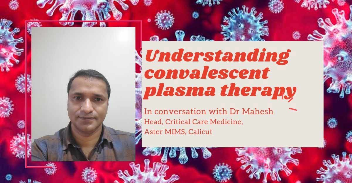 Understanding convalescent plasma therapy | In conversation with Dr Mahesh B